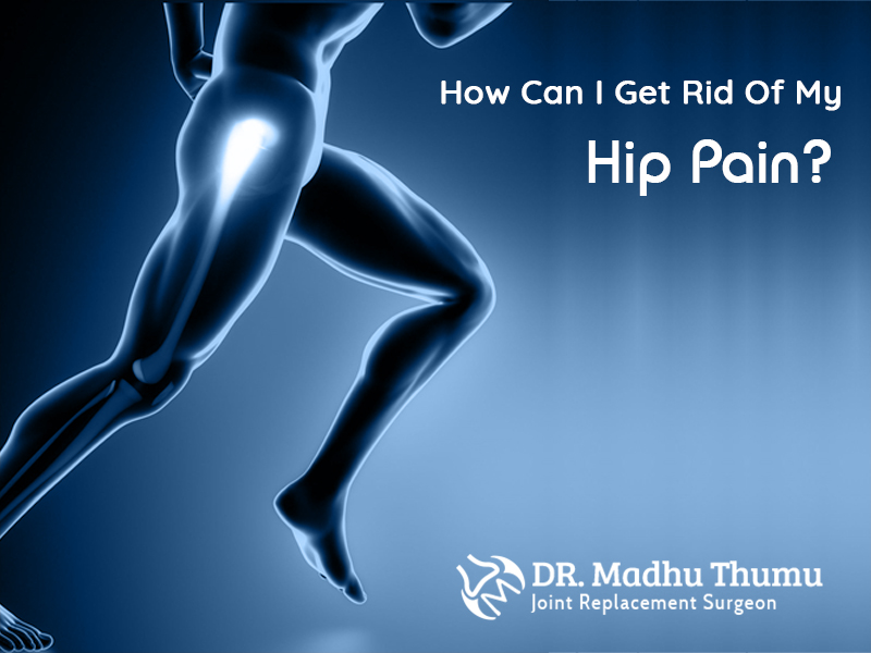 How Can I Get Rid Of My Hip Pain?